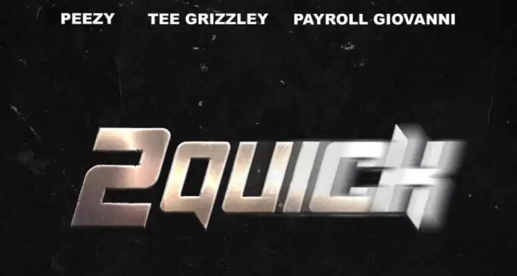 Peezy - 2 Quick (Feat. Payroll Giovanni & Tee Grizzley)