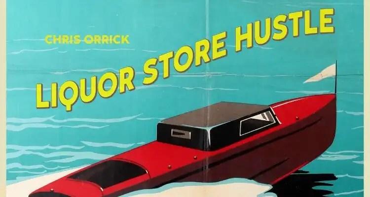 Chris Orrick - Liquor Store Hustle
