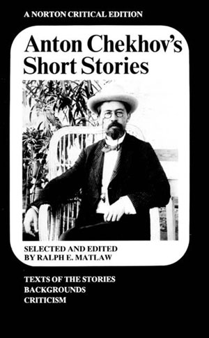 """Anton Chekhov's Short Stories, Norton Critical Editions"" by Anton Chekhov, and Editor Ralph E. Matlaw"
