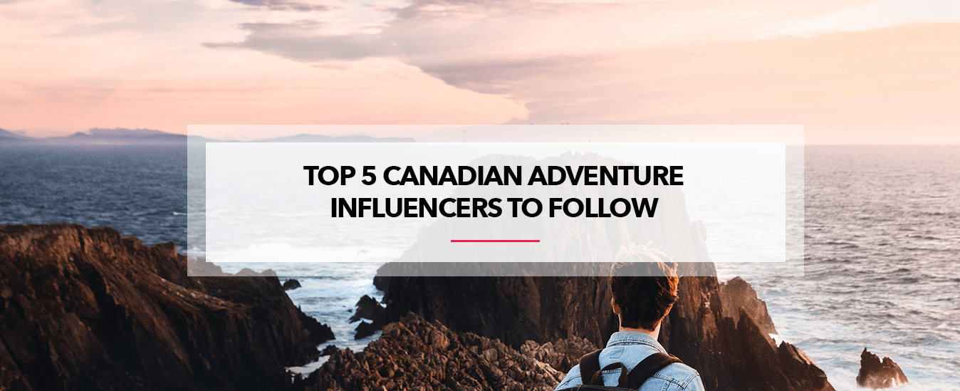 Top Canadian Adventure Influencers to Follow 2018