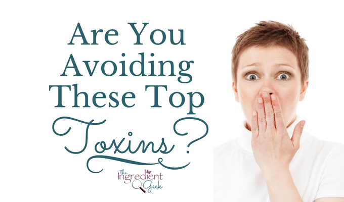 Are You Avoiding These Top Toxins?