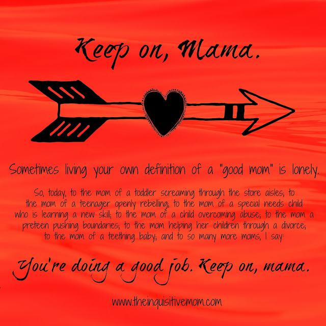 Keep On, Mama ~ The Inquisitive Mom
