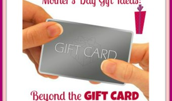 Mother's Day Gift Ideas: Beyond the Gift Card