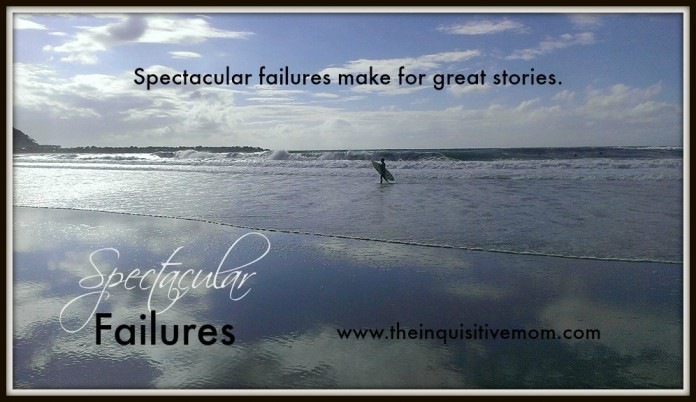 Spectacular Failures The Inquisitive Mom