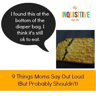 9 Things Moms Say Out Loud Bottom of the Diaper Bag