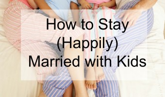 How to Stay (Happily) Married with Children