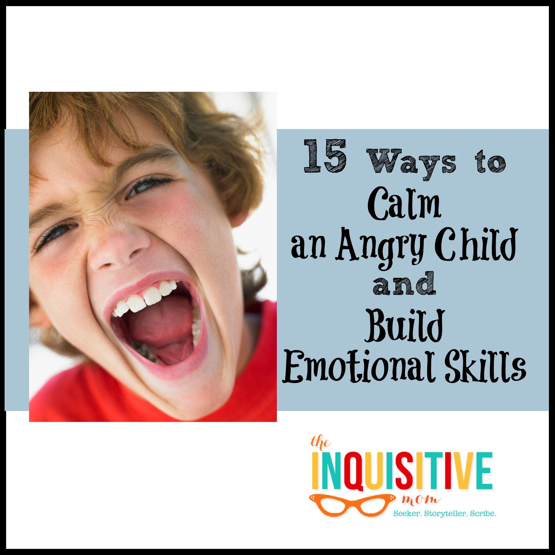 15 Ways to Calm an Angry Child and Build Emotional Skills from The Inquisitive Mom. @InqMomBlog