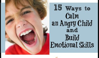 15 Ways to Calm an Angry Child and Build Emotional Skills