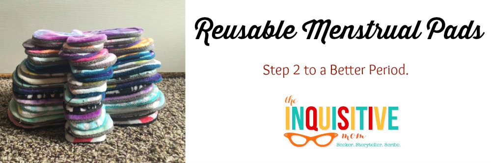 Reusable Menstrual Pads. Step 2 to a Better Period.