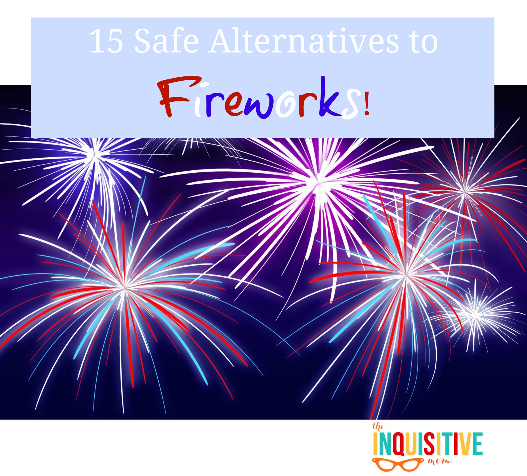 15 Safe Alternative to Fireworks. Too dry for fireworks? Are they banned locally? Build new 4th of July Traditions with these alternatives!