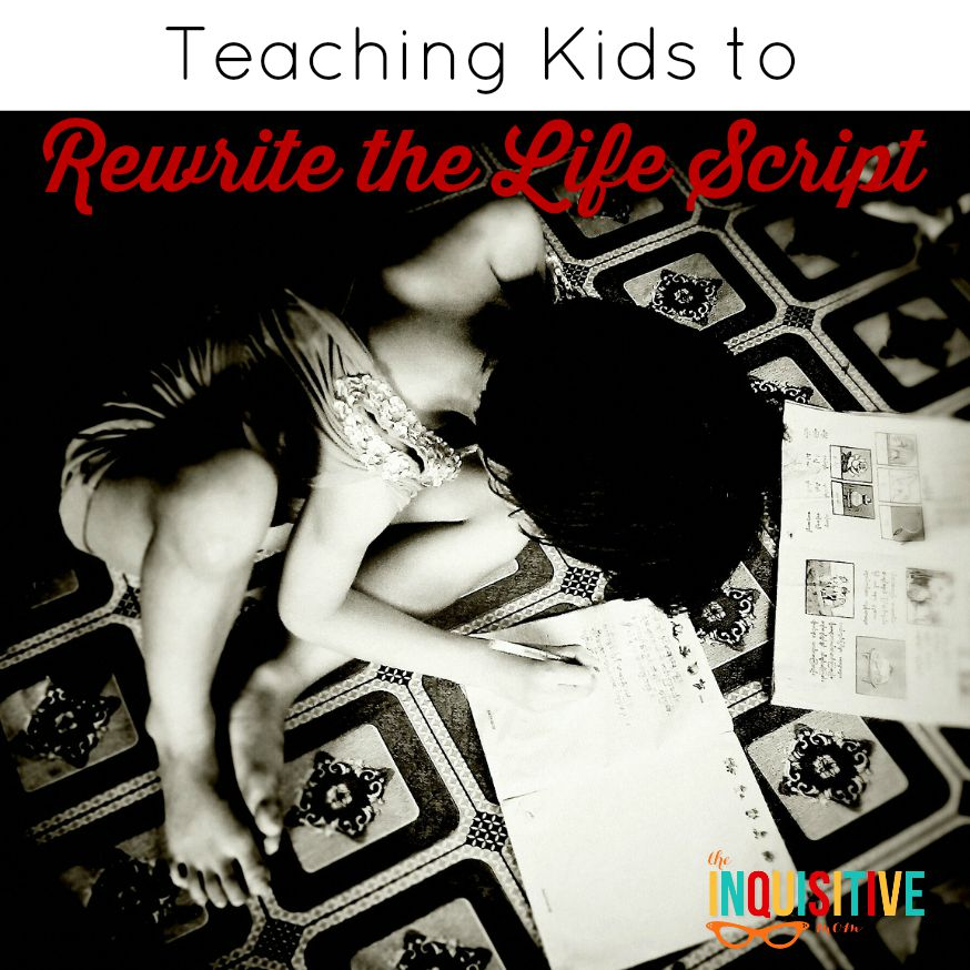 Teaching Kids to Rewrite the Life Script from The Inquisitive Mom.