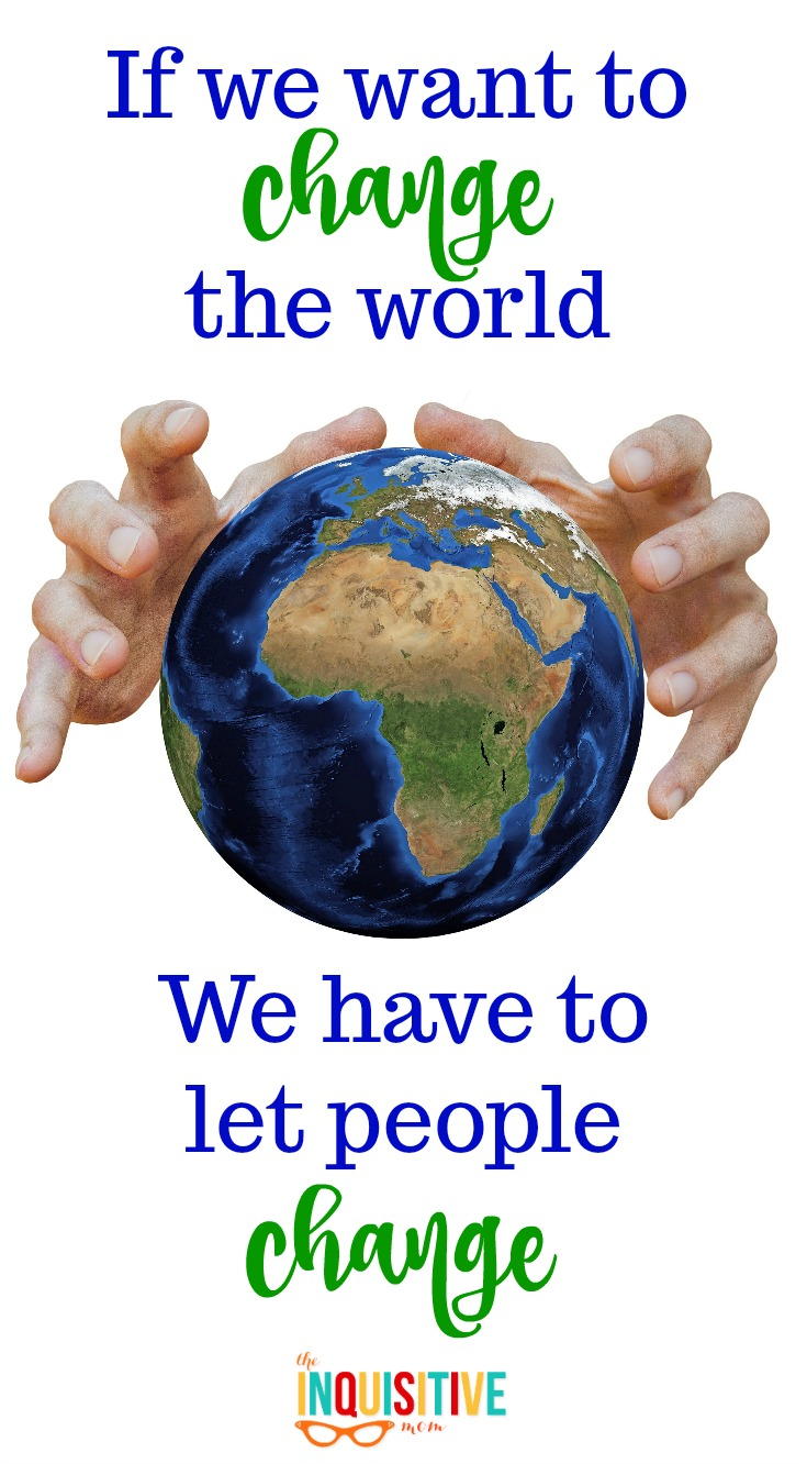 If We Want to Change the World, We Have to Let People Change