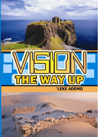 Upgrade Your Life! Get this free e-book 'vision: the way up' by Leke Ademo