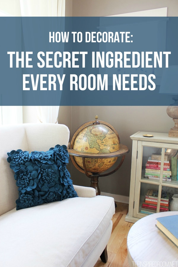 How To Decorate The Secret Ingredient Every Room Needs The Inspired Room