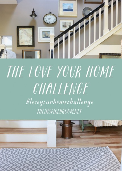 31 Day Love Your Home Challenge - The Inspired Room - Love the Home You Have