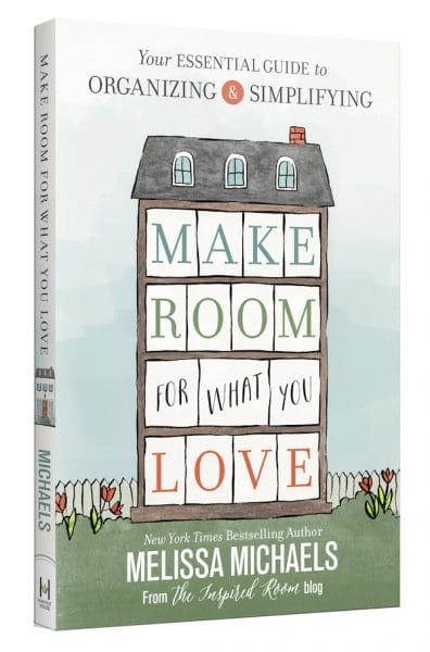 Make Room for What You Love - New Book by NYT Best Selling Author of Love the Home You Have and The Inspired Room - Melissa Michaels