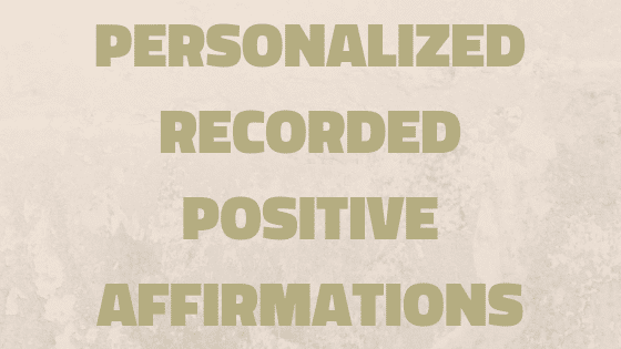 Personalized Recorded Positive Affirmations