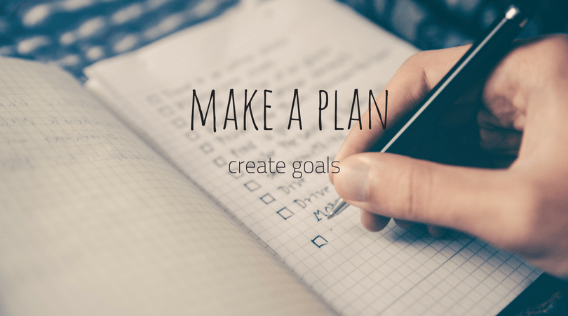Make A Plan: Actionable Steps to Accomplishing Your Goals in 2018