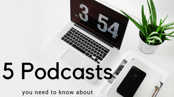 Top 5 Podcasts You Need to Know About