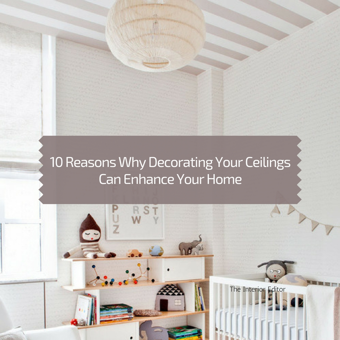 10 Reasons Why Decorating Your Ceilings Can Enhance Your Home