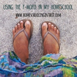 Using the F-word in my homeschool