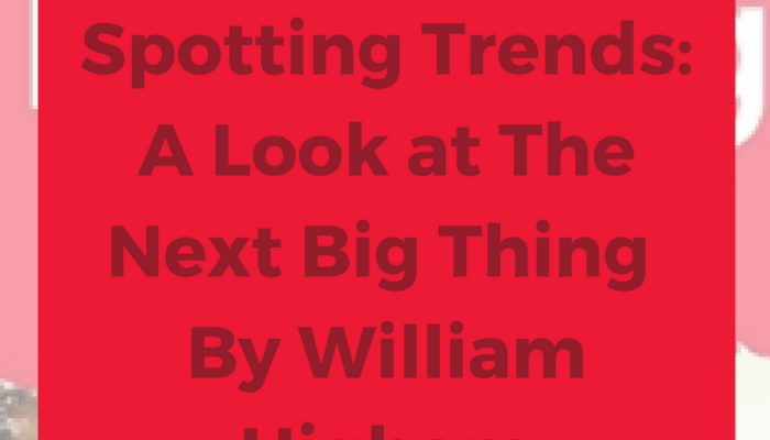 Secrets to Spotting Trends: A Look at The Next Big Thing by William Higham