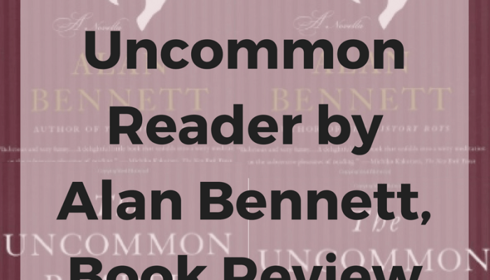 The Uncommon Reader by Alan Bennett, Book Review