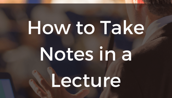 How to Take Notes in a Lecture