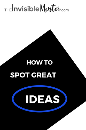How to Spot Great Ideas