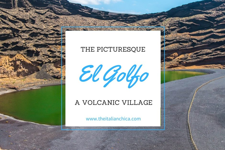 El Golfo: a village that is like something out of a painting • The Italian Chica