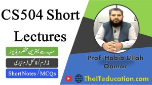 CS504 Short Lectures & Notes for Midterm & Final term Preparations