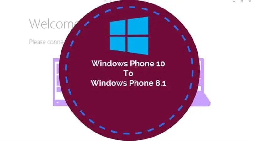 How To Downgrade Windows Phone 10 To Windows Phone 8 1 Using