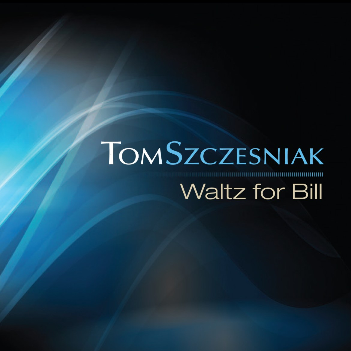 Tom Szczesniak Waltz For Bill