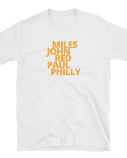 MILES, JOHN, RED, PAUL, PHILLY Unisex T-Shirt