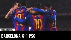 Champions League : Barcelona 6 – 1 Paris Saint Germain 9.3.2017