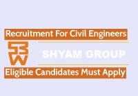 Shyam Group Recruitment For Civil Engineers