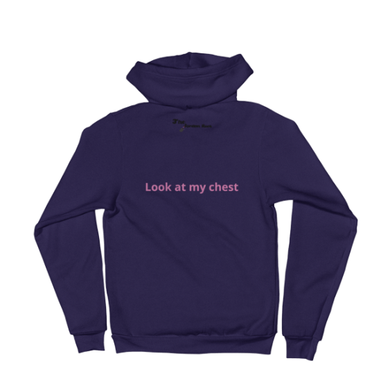 """""""Look At My Chest"""" Hoodie"""