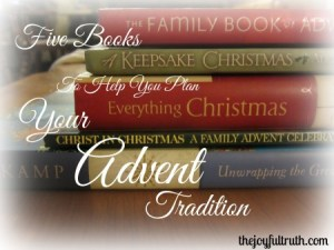 Grateful for the Advent Season: Five Books to Help You Plan Your Advent Tradition