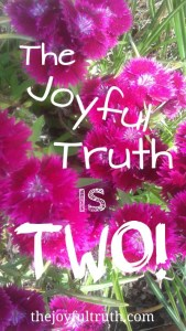 The Joyful Truth is Two!