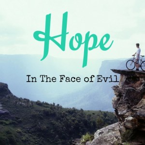 Hope in the Face of Evil