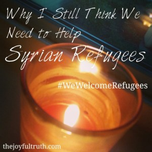 Why I Still Think We Need to Help Syrian Refugees