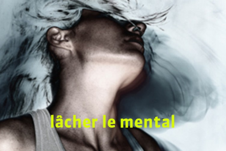 De l'importance de lâcher le mental
