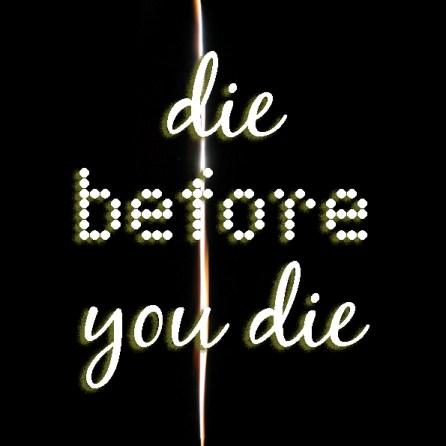Die before you die 1