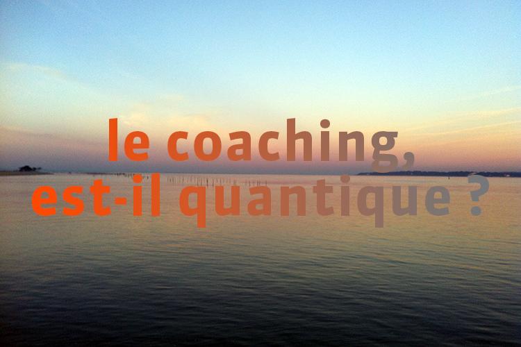 Le coaching, est-il quantique ?