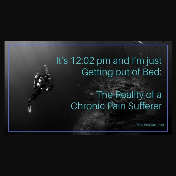 It's 12 pm and I'm just Getting out of Bed- The Reality of a Chronic Pain Sufferer
