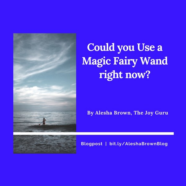 COULD YOU USE A FAIRY WAND RIGHT NOW