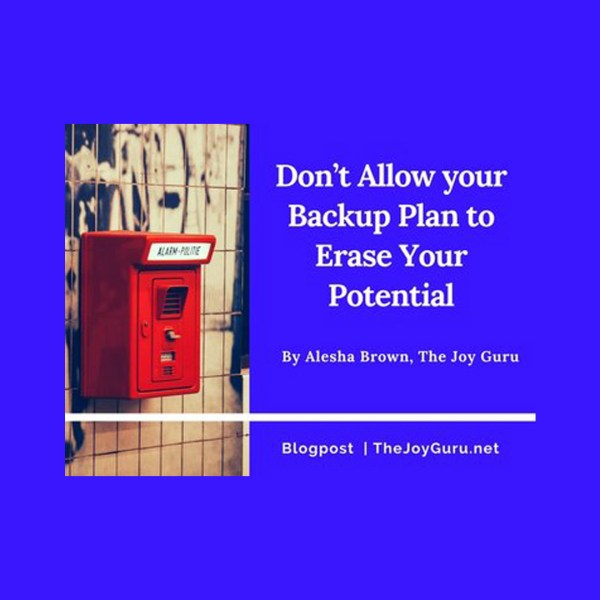 Don't Allow your Backup Plan to Erase Your Potential