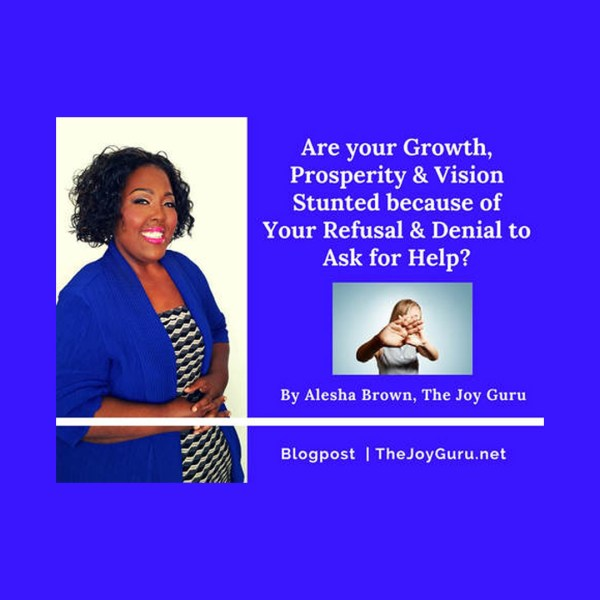 Are your Growth, Prosperity and Vision stunted because of your Refusal & Denial to Ask for Help