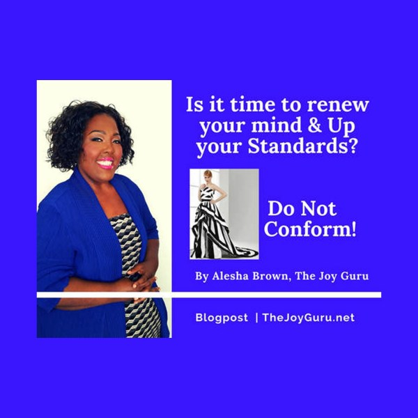 Is it time to renew your mind and up your standards- Don't conform