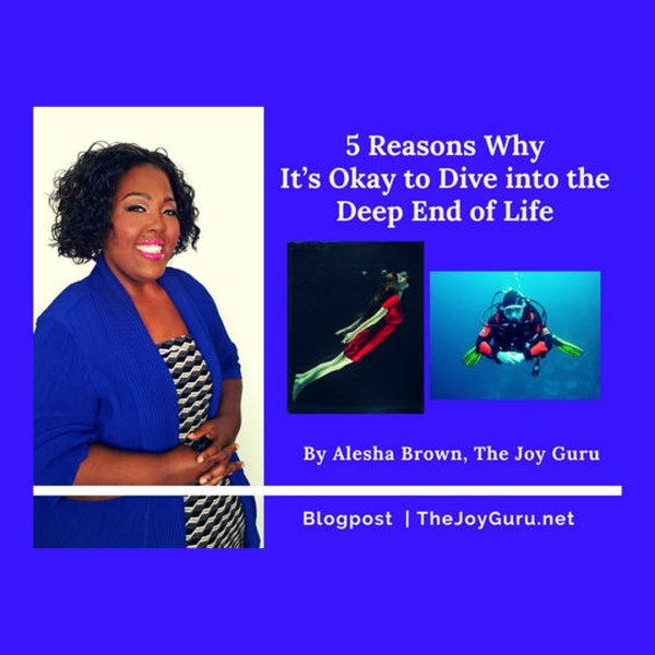 5 Reasons Why It's Okay to Dive into the Deep End of Life